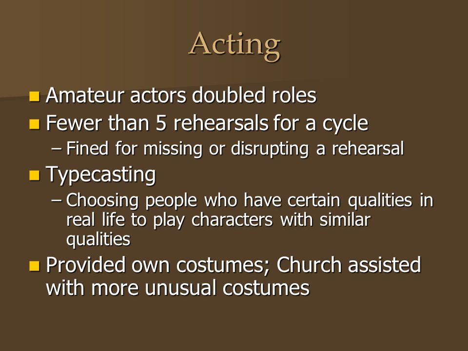 Acting Amateur actors doubled roles Amateur actors doubled roles Fewer than 5 rehearsals for a cycle Fewer than 5 rehearsals for a cycle –Fined for mi