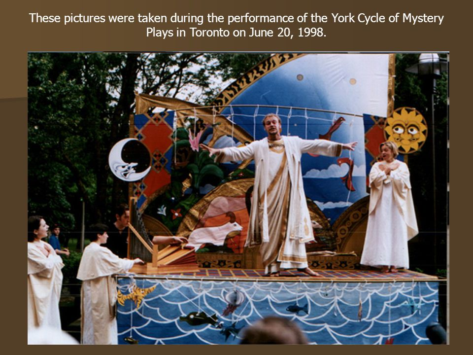 These pictures were taken during the performance of the York Cycle of Mystery Plays in Toronto on June 20, 1998.