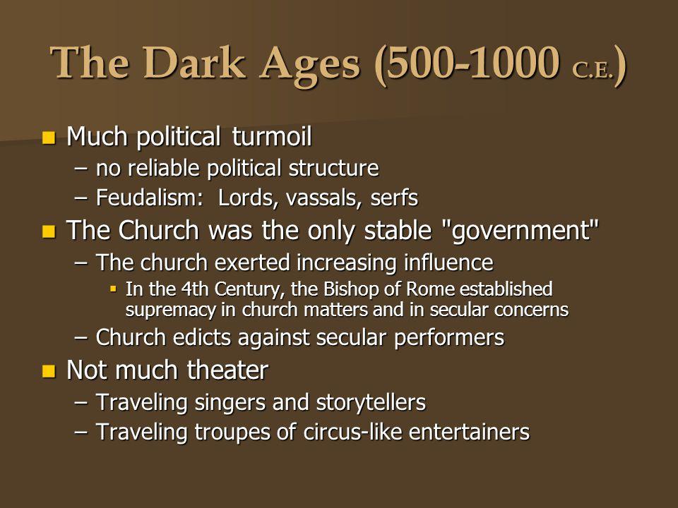 The Dark Ages (500-1000 C.E. ) Much political turmoil Much political turmoil –no reliable political structure –Feudalism: Lords, vassals, serfs The Ch