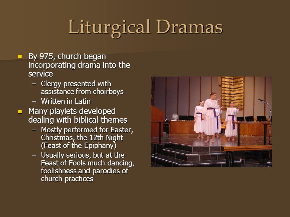 Liturgical Dramas By 975, church began incorporating drama into the service By 975, church began incorporating drama into the service –Clergy presente