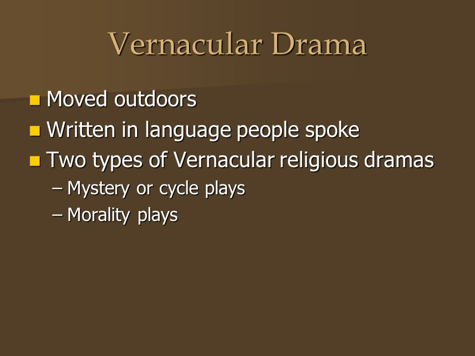 Vernacular Drama Moved outdoors Moved outdoors Written in language people spoke Written in language people spoke Two types of Vernacular religious dra