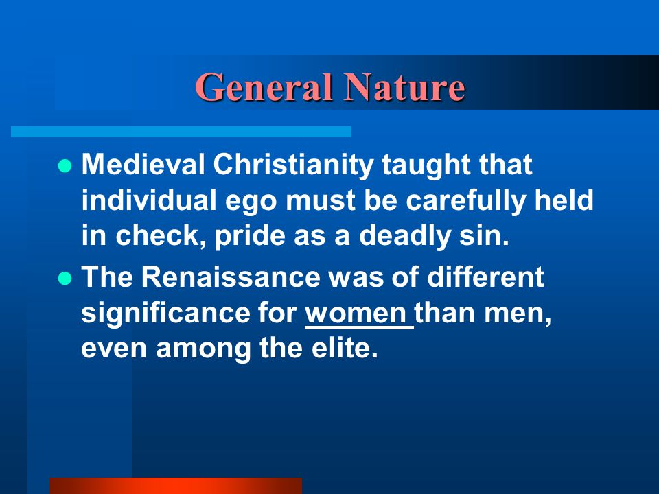 General Nature Medieval Christianity taught that individual ego must be carefully held in check, pride as a deadly sin.