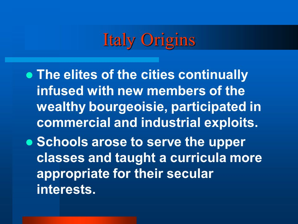 Italy Origins The elites of the cities continually infused with new members of the wealthy bourgeoisie, participated in commercial and industrial expl