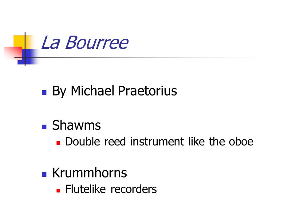 La Bourree By Michael Praetorius Shawms Double reed instrument like the oboe Krummhorns Flutelike recorders