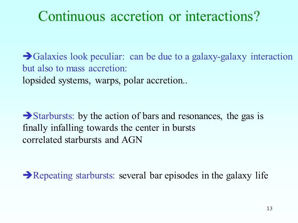 13 Continuous accretion or interactions.
