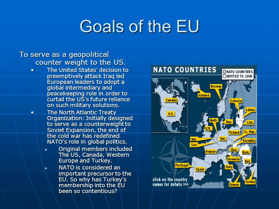Goals of the EU To serve as a geopolitical counter weight to the US.