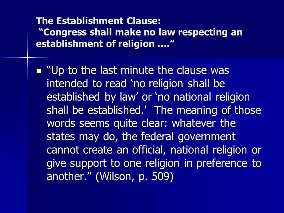 """The Establishment Clause: """"Congress shall make no law respecting an establishment of religion …."""" """"Up to the last minute the clause was intended to re"""