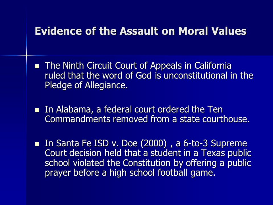 Evidence of the Assault on Moral Values The Ninth Circuit Court of Appeals in California ruled that the word of God is unconstitutional in the Pledge