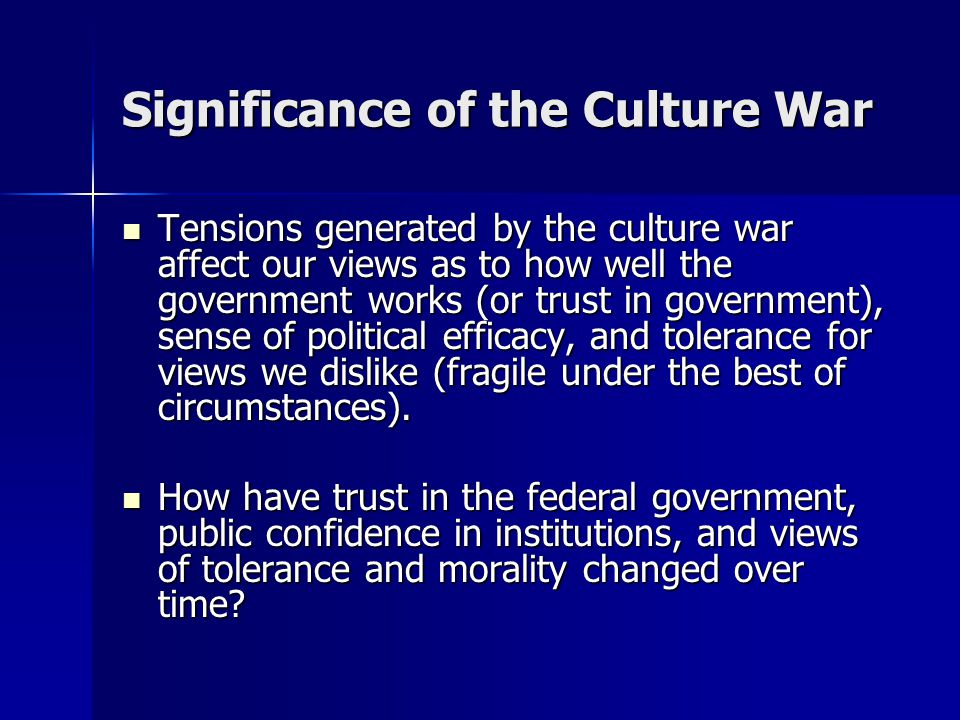 Significance of the Culture War Tensions generated by the culture war affect our views as to how well the government works (or trust in government), s