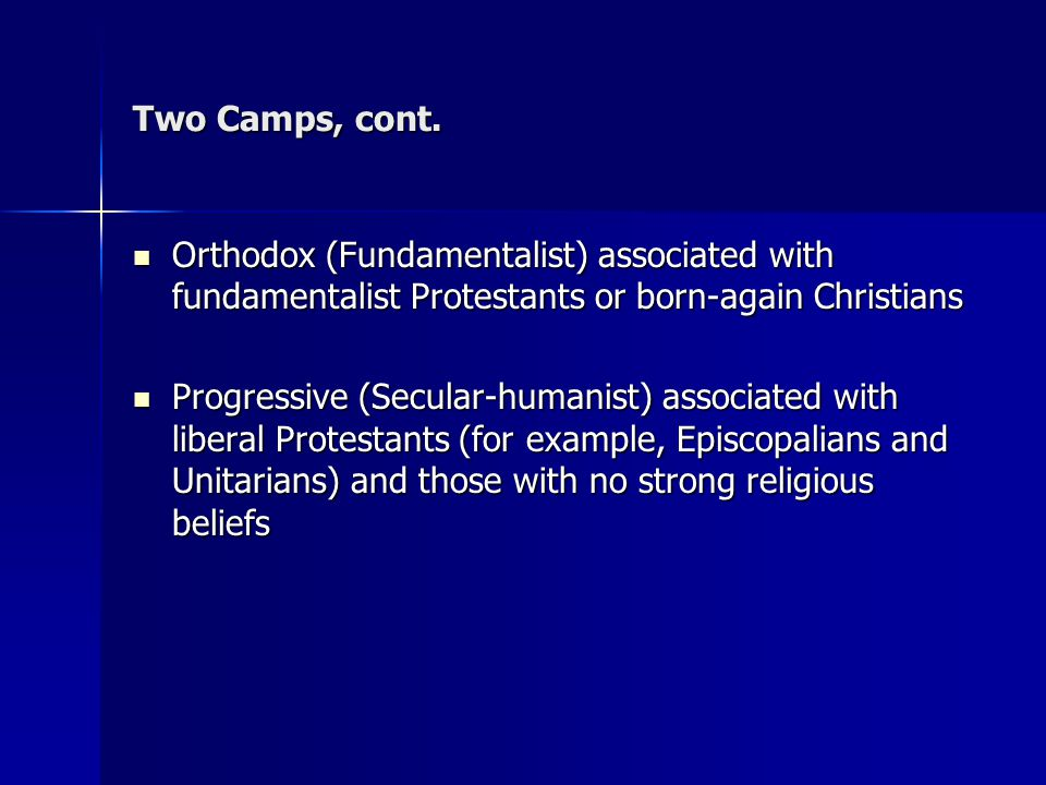 Two Camps, cont. Orthodox (Fundamentalist) associated with fundamentalist Protestants or born-again Christians Orthodox (Fundamentalist) associated wi