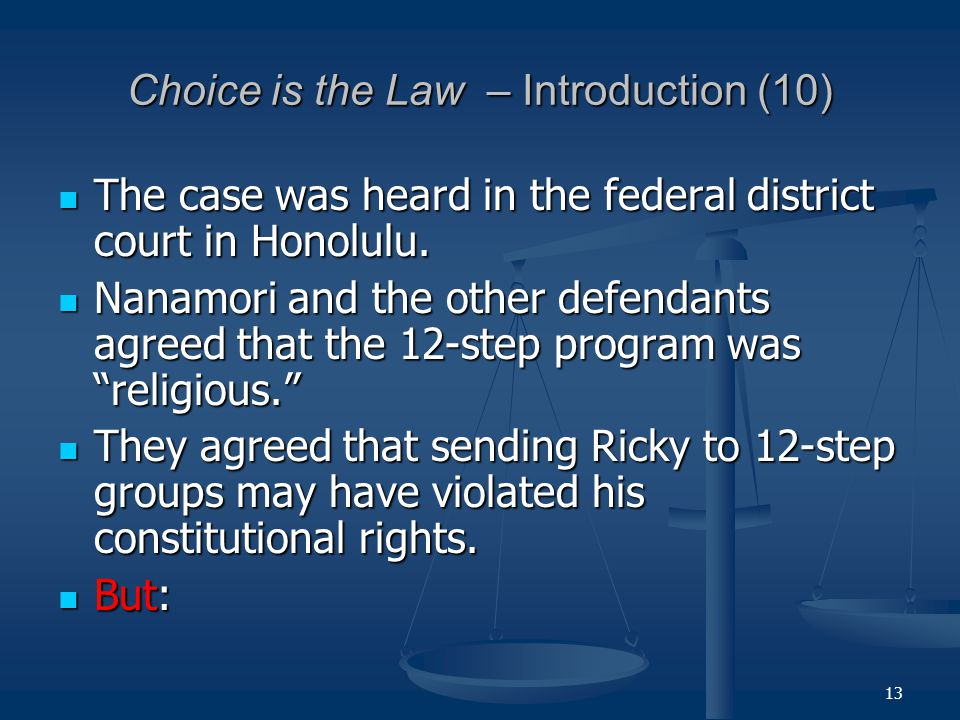 13 Choice is the Law – Introduction (10) The case was heard in the federal district court in Honolulu.