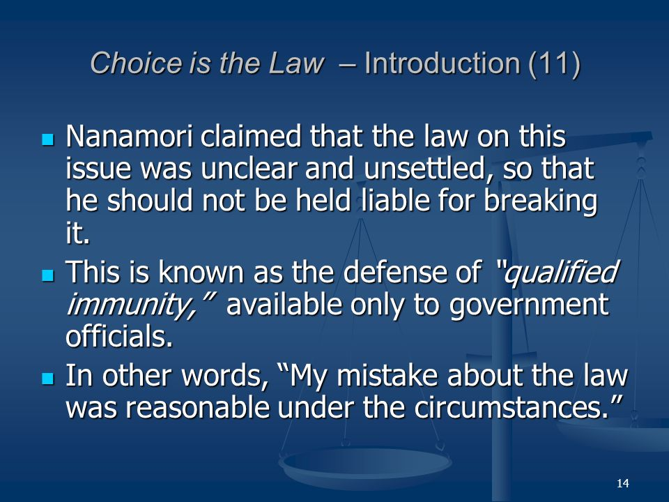 14 Choice is the Law – Introduction (11) Nanamori claimed that the law on this issue was unclear and unsettled, so that he should not be held liable for breaking it.