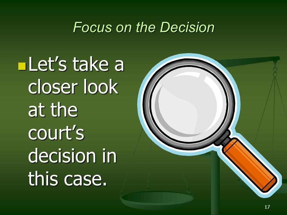 17 Focus on the Decision Let's take a closer look at the court's decision in this case.