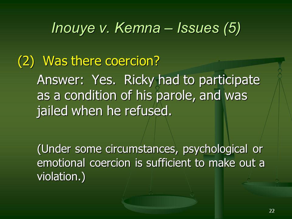 22 Inouye v. Kemna – Issues (5) (2) Was there coercion.