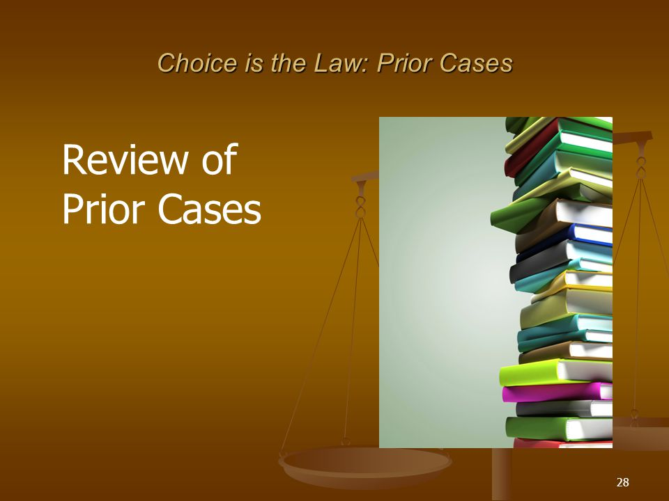 28 Choice is the Law: Prior Cases Review of Prior Cases