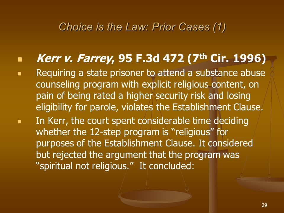 29 Choice is the Law: Prior Cases (1) Kerr v. Farrey, 95 F.3d 472 (7 th Cir.