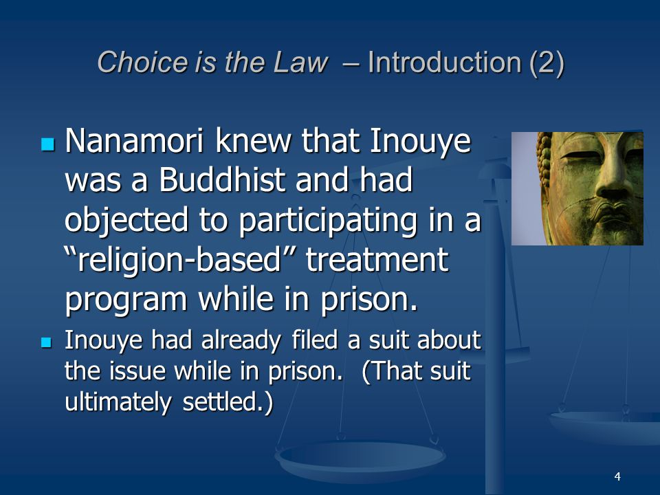 4 Choice is the Law – Introduction (2) Nanamori knew that Inouye was a Buddhist and had objected to participating in a religion-based treatment program while in prison.