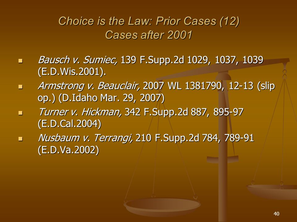 40 Choice is the Law: Prior Cases (12) Cases after 2001 Bausch v.