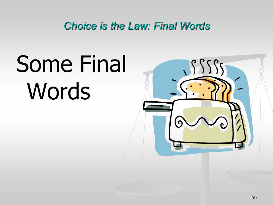 56 Choice is the Law: Final Words Some Final Words