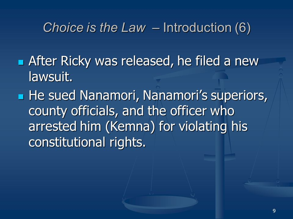 9 Choice is the Law – Introduction (6) After Ricky was released, he filed a new lawsuit.