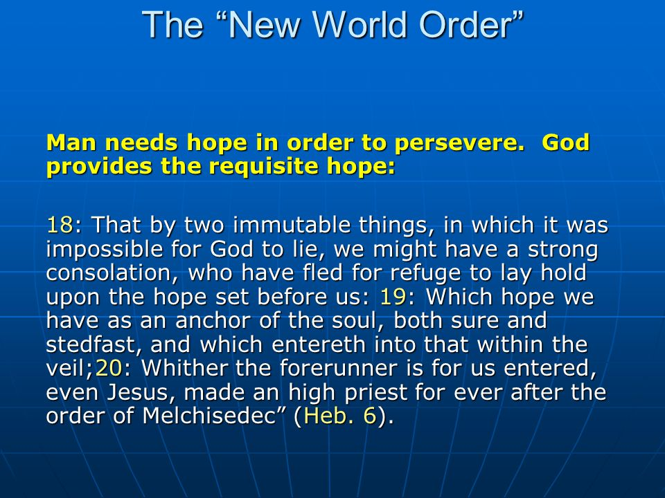 The New World Order One claimed hope, both secularly and religiously, is the New World Order. Efforts to install a secular world order are underway.