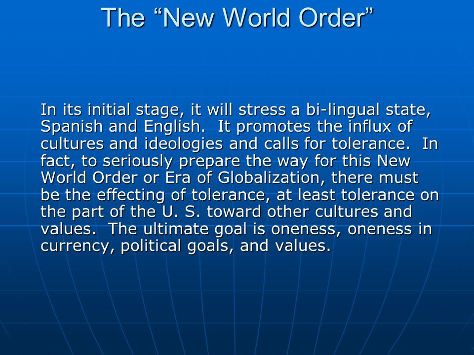 The New World Order In its initial stage, it will stress a bi-lingual state, Spanish and English.