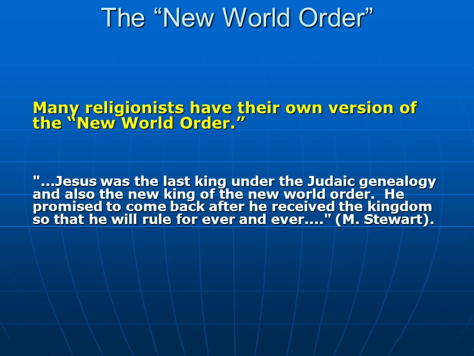 The New World Order There is the matter of logistics involved in this New World Order promise.