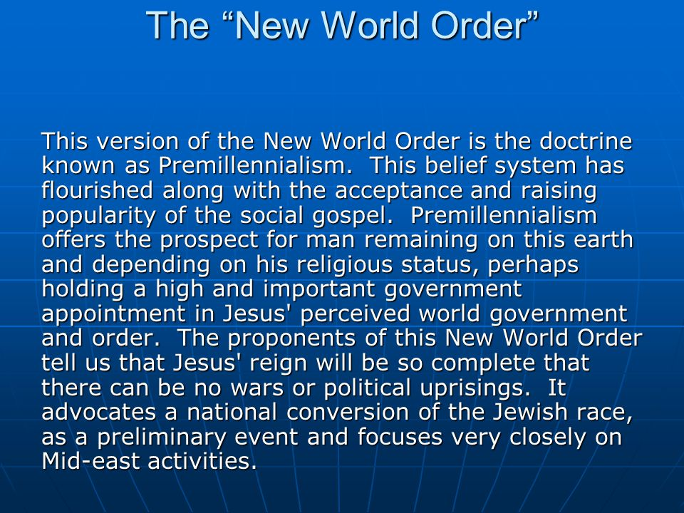 The New World Order This version of the New World Order is the doctrine known as Premillennialism.