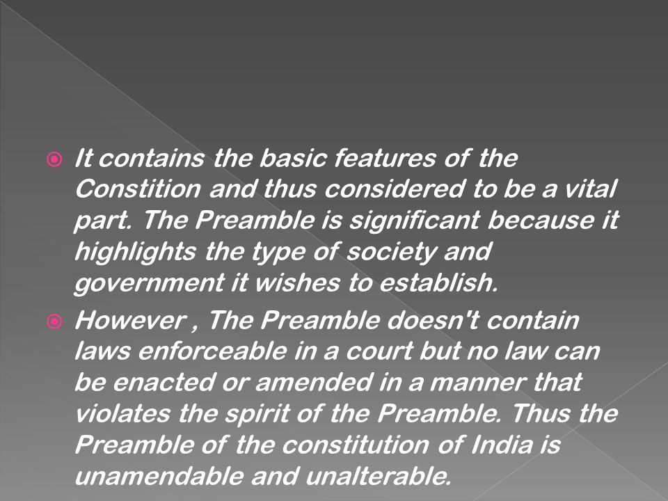  The Preamble of Indian Constitution reflects the basic structure and the spirit of the Constitution. It is regarded that the preamble serves as a ch
