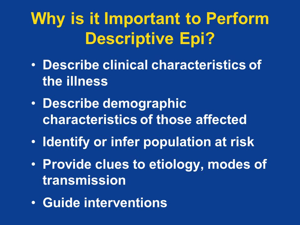 Why is it Important to Perform Descriptive Epi.