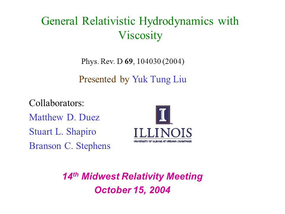 General Relativistic Hydrodynamics with Viscosity Collaborators: Matthew D.