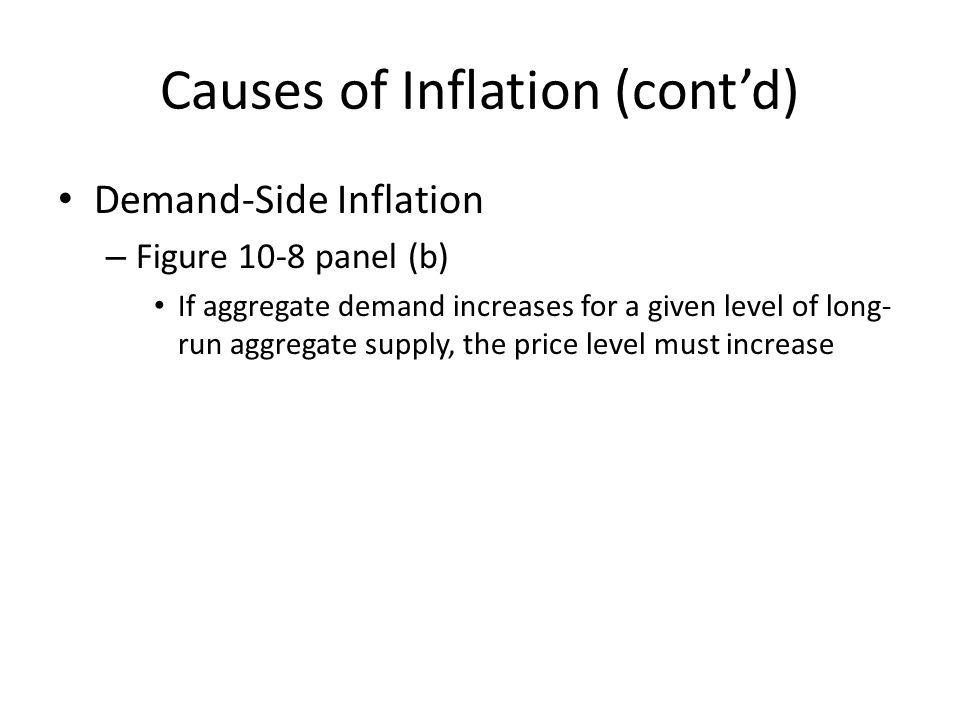 Causes of Inflation (cont'd) Demand-Side Inflation – Figure 10-8 panel (b) If aggregate demand increases for a given level of long- run aggregate supp