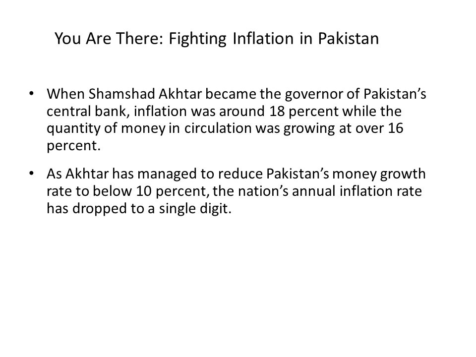 You Are There: Fighting Inflation in Pakistan When Shamshad Akhtar became the governor of Pakistan's central bank, inflation was around 18 percent whi