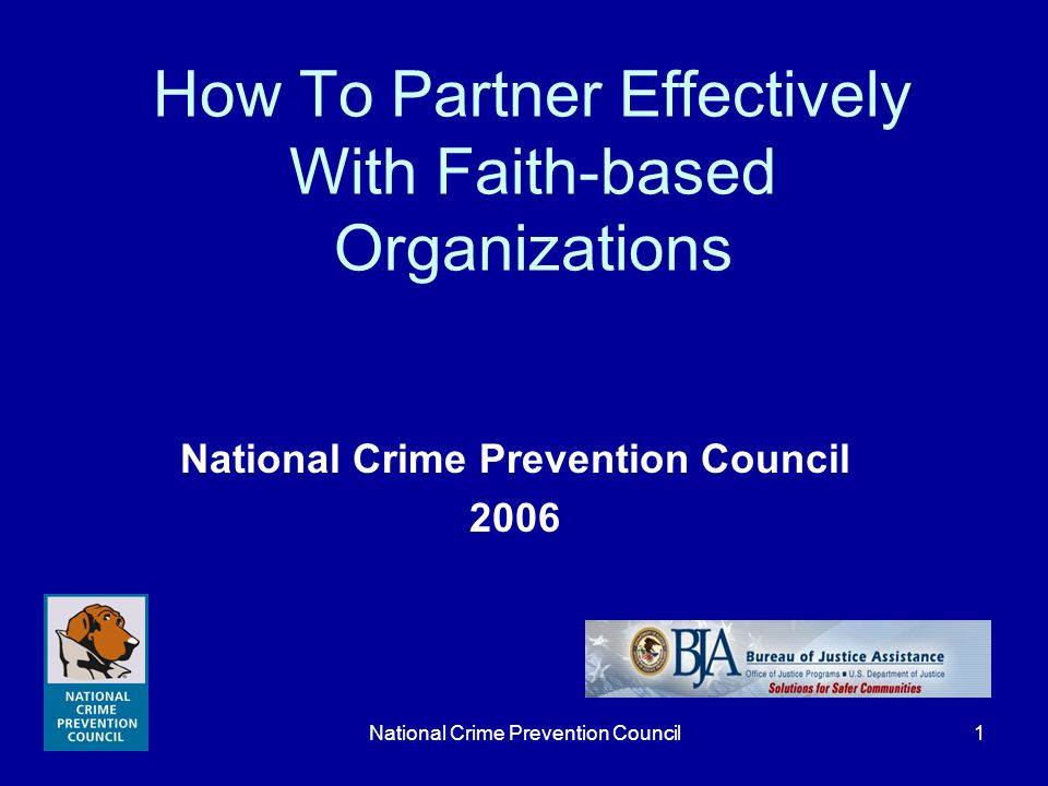 National Crime Prevention Council2 GOALS Review the history of faith-based community initiatives Outline the legal guidelines for engaging faith-based organizations Survey helpful resources
