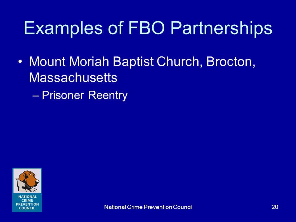 National Crime Prevention Council20 Examples of FBO Partnerships Mount Moriah Baptist Church, Brocton, Massachusetts –Prisoner Reentry