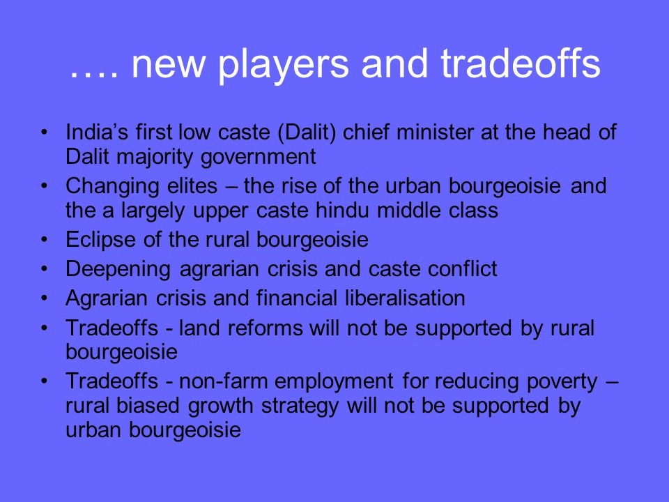 …. new players and tradeoffs India's first low caste (Dalit) chief minister at the head of Dalit majority government Changing elites – the rise of the