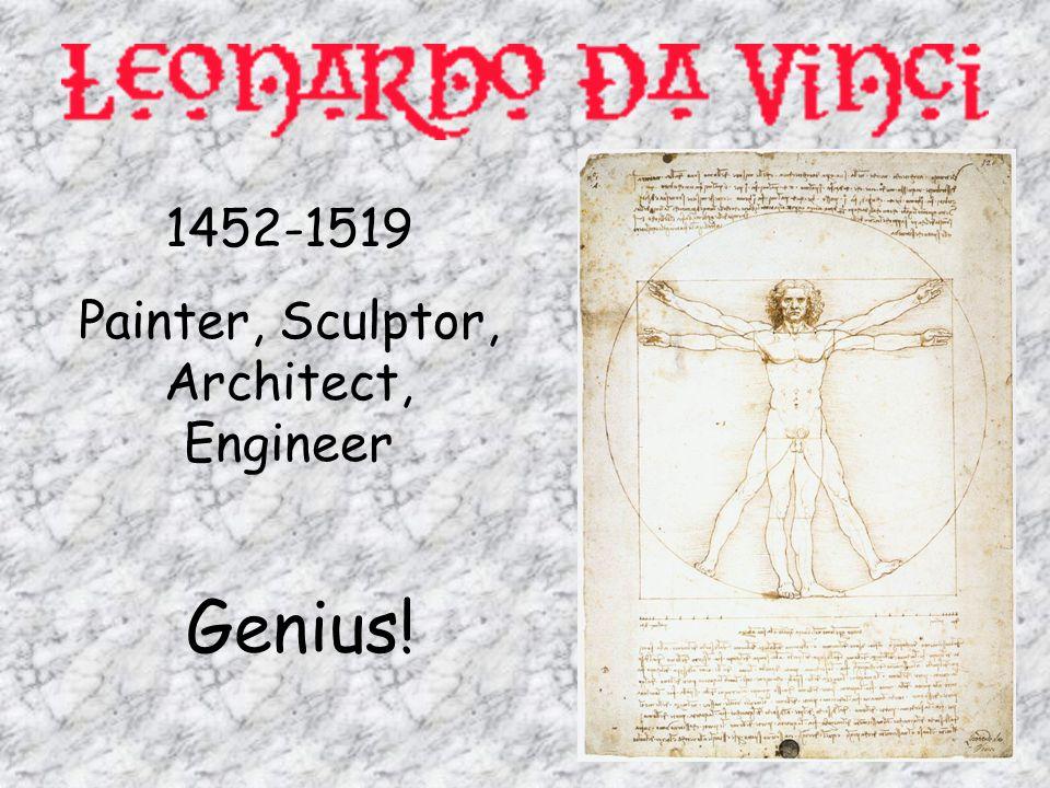 1452-1519 Painter, Sculptor, Architect, Engineer Genius!