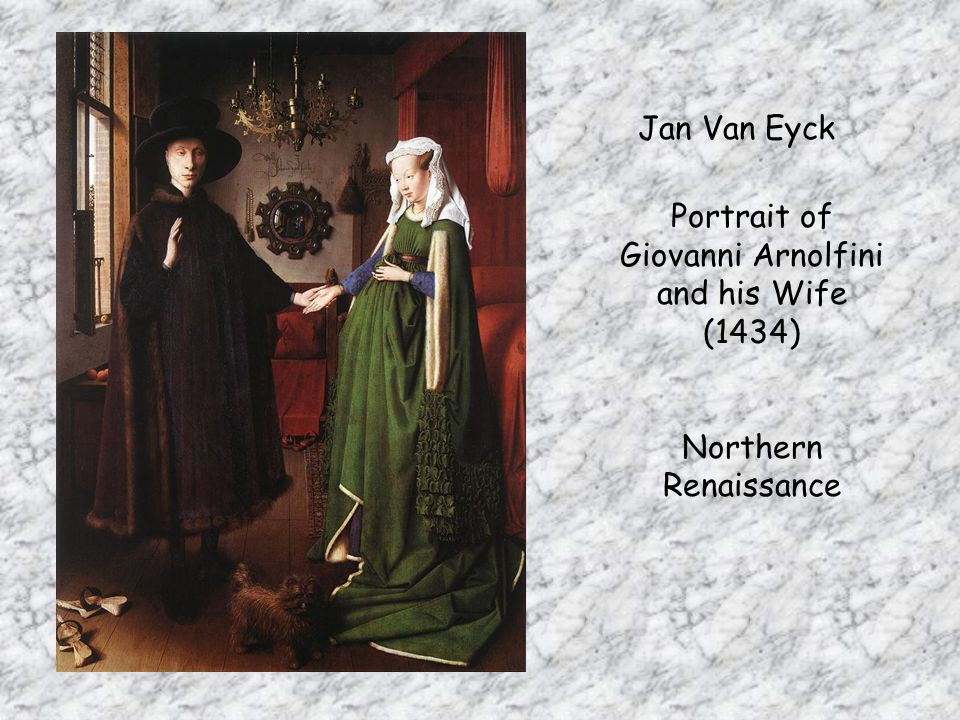 Jan Van Eyck Portrait of Giovanni Arnolfini and his Wife (1434) Northern Renaissance