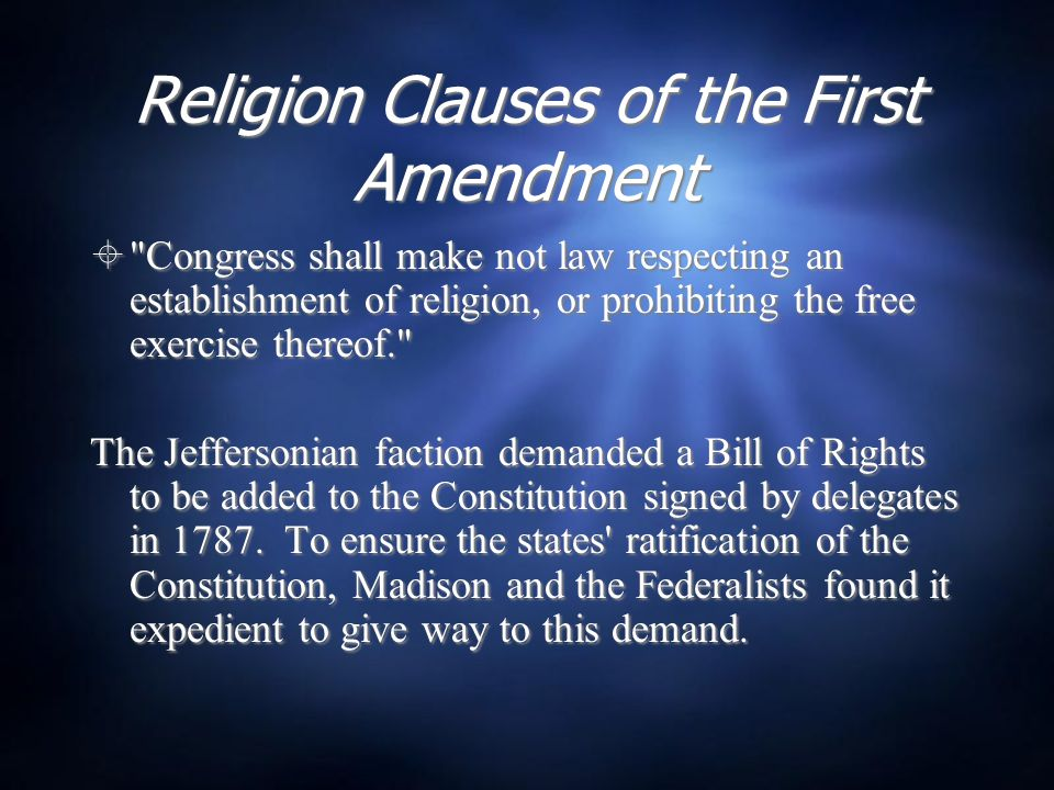 Constitutions of Virginia, North Carolina & Rhode Island  The religion or duty which we owe to our Creator, and the manner of discharging it, can be directed only by reason and conviction, not by force or violence, and therefore all men have an equal, natural and unalienable right to the free exercise of religion according to the dictates of conscience, and that no particular religious sect or society ought to be favored or established by Law in preference to others.