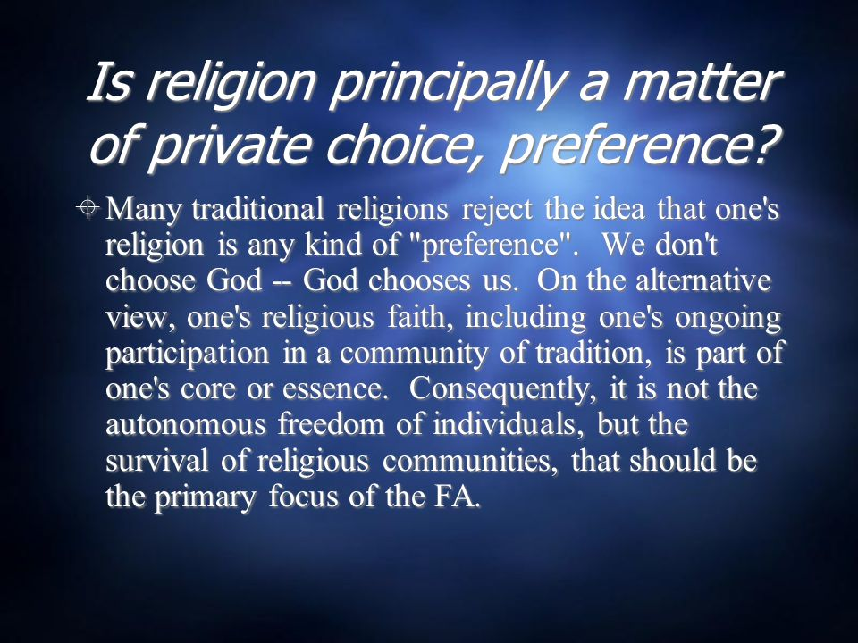 Is religion principally a matter of private choice, preference?  Many traditional religions reject the idea that one's religion is any kind of