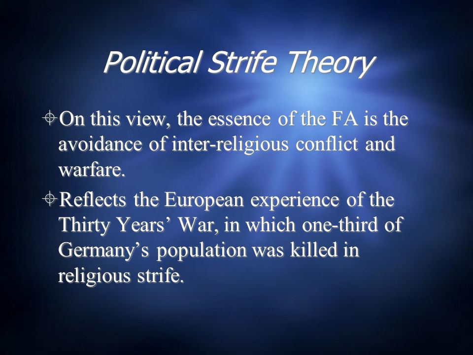 Political Strife Theory  On this view, the essence of the FA is the avoidance of inter-religious conflict and warfare.  Reflects the European experi
