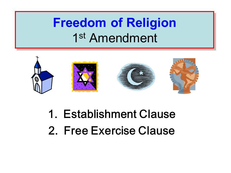 Freedom of Religion ESTABLISHMENT CLAUSE: Congress shall make no law respecting the establishment of religion.