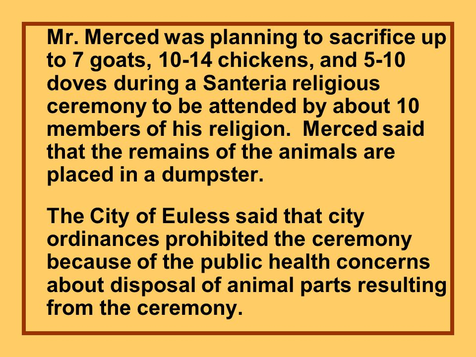 Mr. Merced was planning to sacrifice up to 7 goats, 10-14 chickens, and 5-10 doves during a Santeria religious ceremony to be attended by about 10 mem