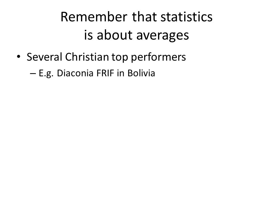 Remember that statistics is about averages Several Christian top performers – E.g.