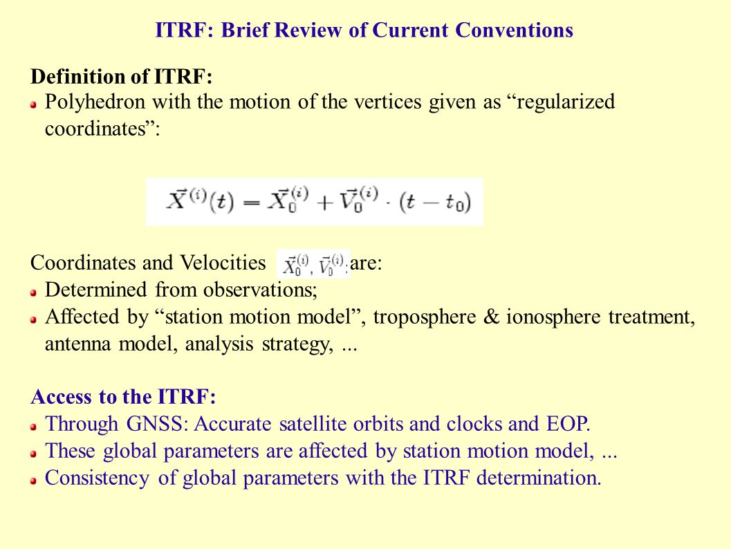 "ITRF: Brief Review of Current Conventions Definition of ITRF: Polyhedron with the motion of the vertices given as ""regularized coordinates"": Coordinat"