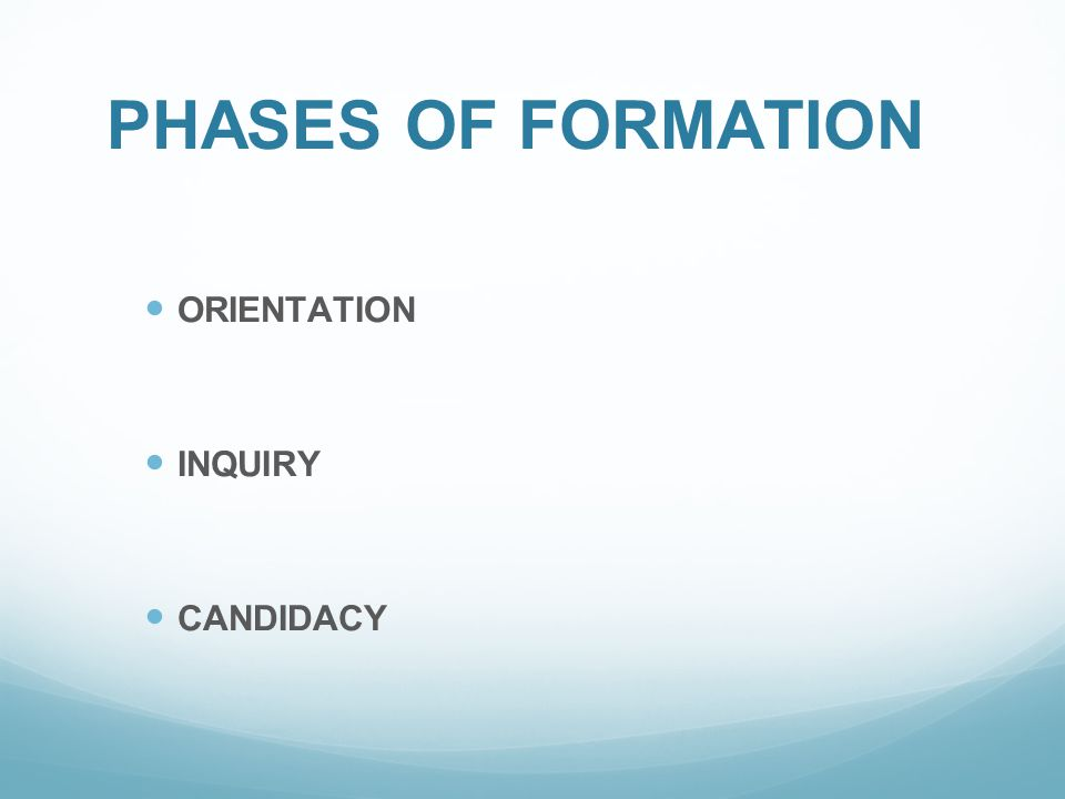 PHASES OF FORMATION ORIENTATION INQUIRY CANDIDACY