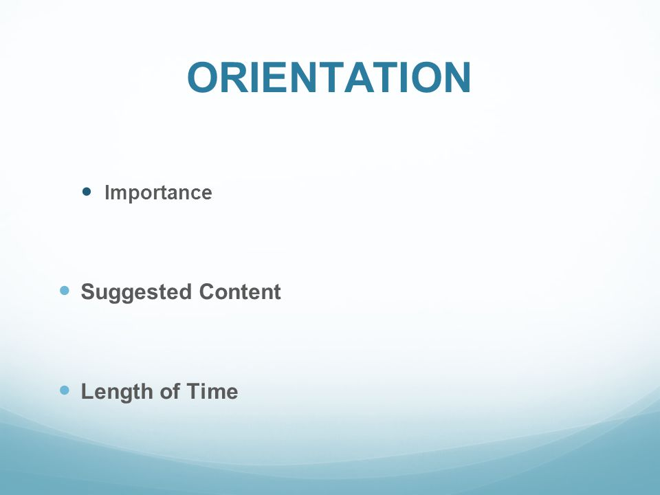 ORIENTATION Importance Suggested Content Length of Time
