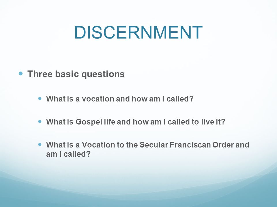 DISCERNMENT Three basic questions What is a vocation and how am I called.