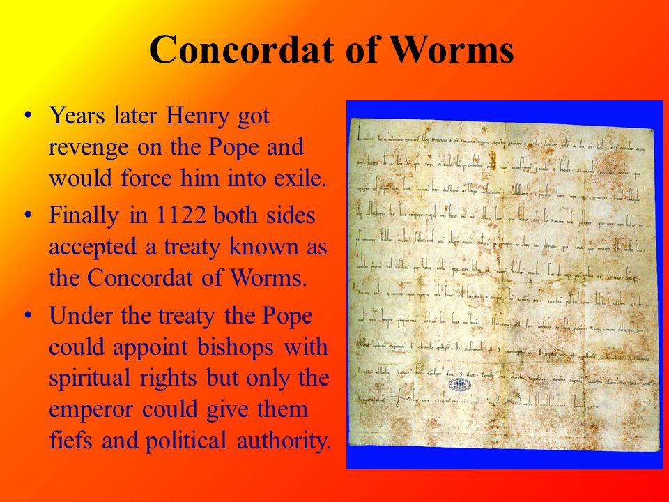 Concordat of Worms Years later Henry got revenge on the Pope and would force him into exile.