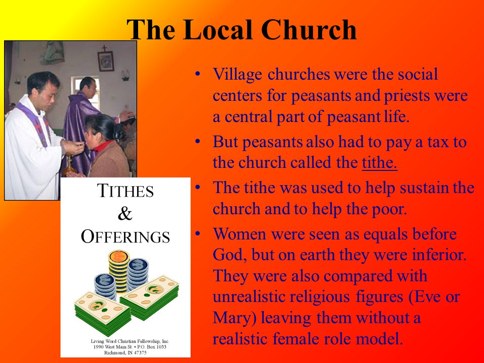 The Local Church Village churches were the social centers for peasants and priests were a central part of peasant life. But peasants also had to pay a
